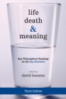 Life, Death, and Meaning : Key Philosophical Readings on the Big Questions - eBook