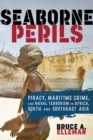 Seaborne Perils : Piracy, Maritime Crime, and Naval Terrorism in Africa, South Asia, and Southeast Asia - eBook