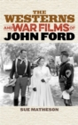 The Westerns and War Films of John Ford - eBook