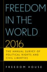 Freedom in the World 2016 : The Annual Survey of Political Rights and Civil Liberties - eBook