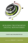 Building Trustworthy Digital Repositories : Theory and Implementation - Book