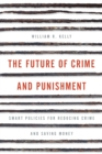 The Future of Crime and Punishment : Smart Policies for Reducing Crime and Saving Money - Book