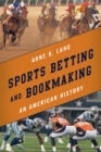 Sports Betting and Bookmaking : An American History - eBook
