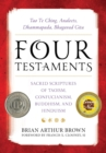 Four Testaments : Tao Te Ching, Analects, Dhammapada, Bhagavad Gita: Sacred Scriptures of Taoism, Confucianism, Buddhism, and Hinduism - eBook
