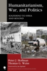 Humanitarianism, War, and Politics : Solferino to Syria and Beyond - Book