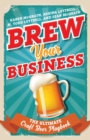 Brew Your Business : The Ultimate Craft Beer Playbook - eBook
