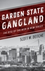 Garden State Gangland : The Rise of the Mob in New Jersey - Book