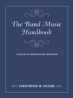 The Band Music Handbook : A Catalog of Emerging Band Repertoire - eBook