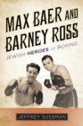Max Baer and Barney Ross : Jewish Heroes of Boxing - Book