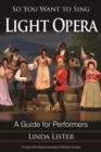 So You Want to Sing Light Opera : A Guide for Performers - eBook