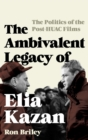 The Ambivalent Legacy of Elia Kazan : The Politics of the Post-HUAC Films - eBook