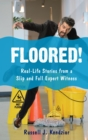 Floored! : Real-Life Stories from a Slip and Fall Expert Witness - eBook