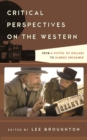 Critical Perspectives on the Western : From A Fistful of Dollars to Django Unchained - eBook