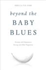 Beyond the Baby Blues : Anxiety and Depression During and After Pregnancy - eBook