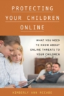 Protecting Your Children Online : What You Need to Know About Online Threats to Your Children - eBook