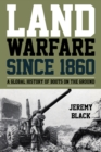 Land Warfare since 1860 : A Global History of Boots on the Ground - eBook