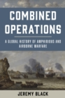 Combined Operations : A Global History of Amphibious and Airborne Warfare - eBook
