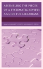 Assembling the Pieces of a Systematic Review : A Guide for Librarians - Book