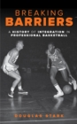 Breaking Barriers : A History of Integration in Professional Basketball - eBook