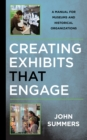Creating Exhibits That Engage : A Manual for Museums and Historical Organizations - Book