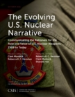 The Evolving U.S. Nuclear Narrative : Communicating the Rationale for the Role and Value of U.S. Nuclear Weapons, 1989 to Today - Book
