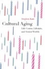 Cultural Aging : Life Course, Lifestyle, and Senior Worlds - eBook