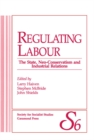 Regulating Labour : The State, Neo-Conservatism and Industrial Relations - eBook