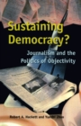 Sustaining Democracy? : Journalism and the Politics of Objectivity - eBook