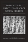 Roman Dress and the  Fabrics of  Roman Culture - Book