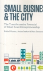 Small Business and the City : The Transformative Potential of Small Scale Entrepreneurship - Book
