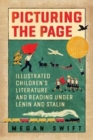 Picturing the Page : Illustrated Children's Literature and Reading under Lenin and Stalin - Book