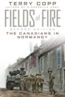 Fields of Fire : The Canadians in Normandy: Second Edition - eBook