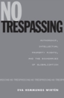 No Trespassing : Authorship, Intellectual Property Rights, and the Boundaries of Globalization - eBook