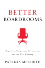 Better Boardrooms : Repairing Corporate Governance for the 21st Century - eBook