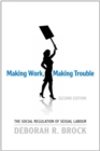 Making Work, Making Trouble : The Social Regulation of Sexual Labour - eBook