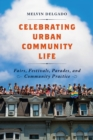 Celebrating Urban Community Life : Fairs, Festivals, Parades, and Community Practice - eBook