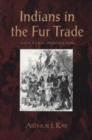 Indians in the Fur Trade : Their Roles as Trappers, Hunters, and Middlemen in the Lands Southwest of Hudson Bay, 1660-1870 - eBook