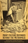 Print Culture Histories Beyond the Metropolis - eBook
