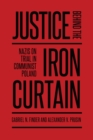 Justice Behind the Iron Curtain : Nazis on Trial in Communist Poland - eBook