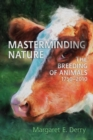 Masterminding Nature : The Breeding of Animals, 1750-2010 - Book