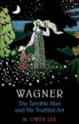 Wagner: Terrible Man & His Truthful Art - eBook