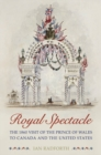 Royal Spectacle : The 1860 Visit of the Prince of Wales to Canada and the United States - eBook