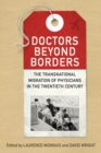 Doctors Beyond Borders : The Transnational Migration of Physicians in the Twentieth Century - Book