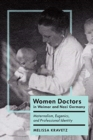 Women Doctors in Weimar and Nazi Germany : Maternalism, Eugenics, and Professional Identity - Book