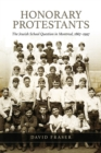 Honorary Protestants : The Jewish School Question in Montreal, 1867-1997 - eBook