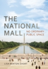 The National Mall : No Ordinary Public Space - eBook