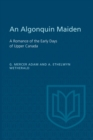 An Algonquin Maiden : A Romance of the Early Days of Upper Canada - eBook