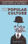 Unpopular Culture : Transforming the European Comic Book in the 1990s - eBook