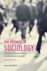 The Promise of Sociology : Classical Approaches to Contemporary Society - Book