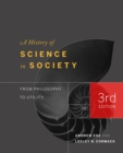 A History of Science in Society : From Philosophy to Utility, Third Edition - eBook
